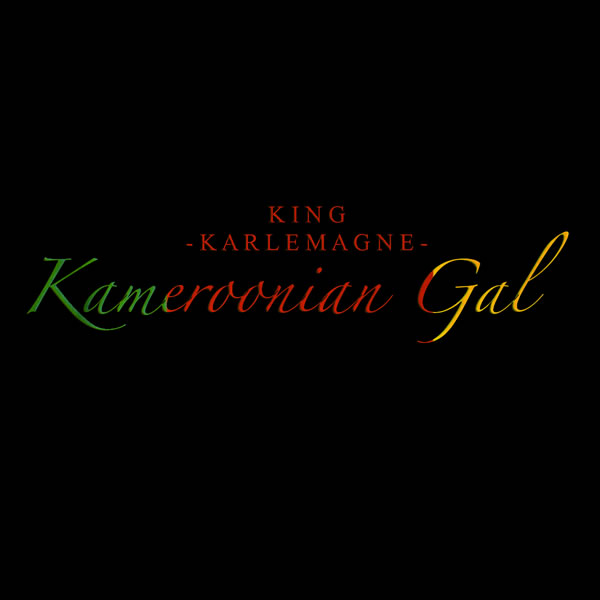 "KING Karlemagne: ""Kameroonian Gal"" Lyric Video Released"