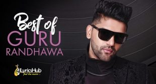 Guru Randhawa All Songs Lyrics & Videos | iLyricsHub